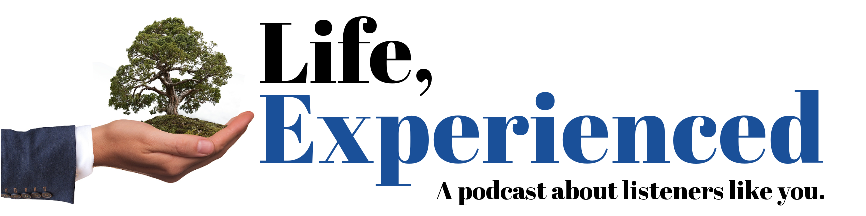 Life, Experienced Podcast