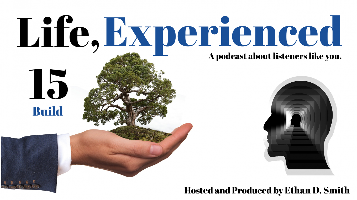 life experienced podcast episode 15 build