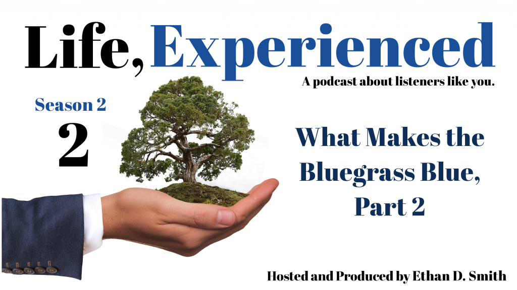 life experienced podcast nu-blu what makes the bluegrass blue
